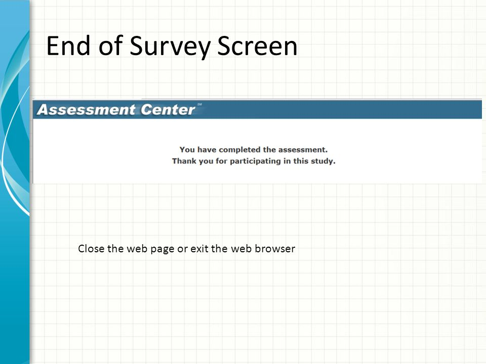 End of Survey Screen Close the web page or exit the web browser