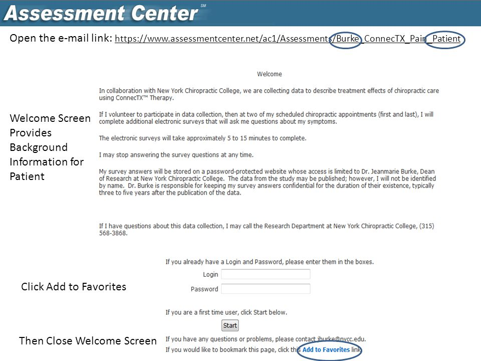Welcome Screen Provides Background Information for Patient Click Add to Favorites Then Close Welcome Screen Open the e-mail link: https://www.assessmentcenter.net/ac1/Assessments/Burke_ConnecTX_Pain_Patient