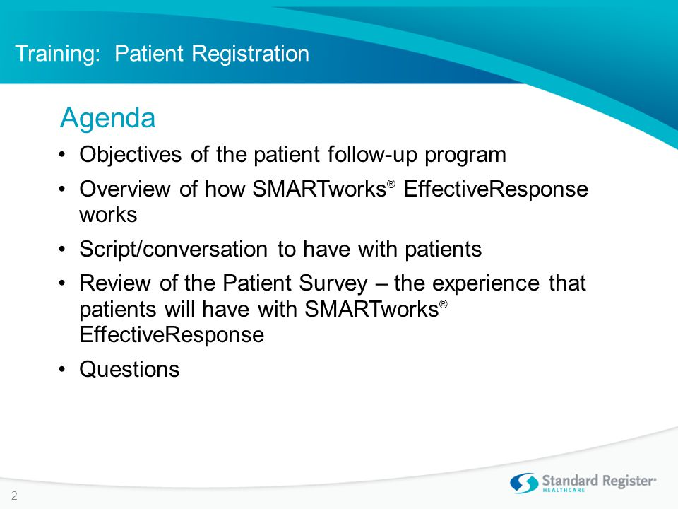 Training: Patient Registration Improve patient satisfaction with care Enhance patient well-being −Detect failure to improve −Address any questions or aftercare problems Catching patients who we are not reaching today Provide organizational feedback Objectives – Why This Program is Being Rolled Out 3