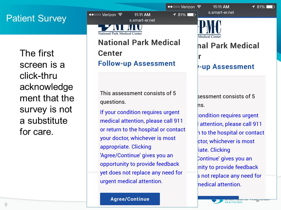 Patient Survey 9 The first screen is a click-thru acknowledge ment that the survey is not a substitute for care.