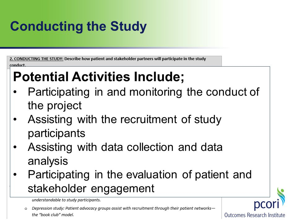 Potential Activities Include; Participating in and monitoring the conduct of the project Assisting with the recruitment of study participants Assisting with data collection and data analysis Participating in the evaluation of patient and stakeholder engagement