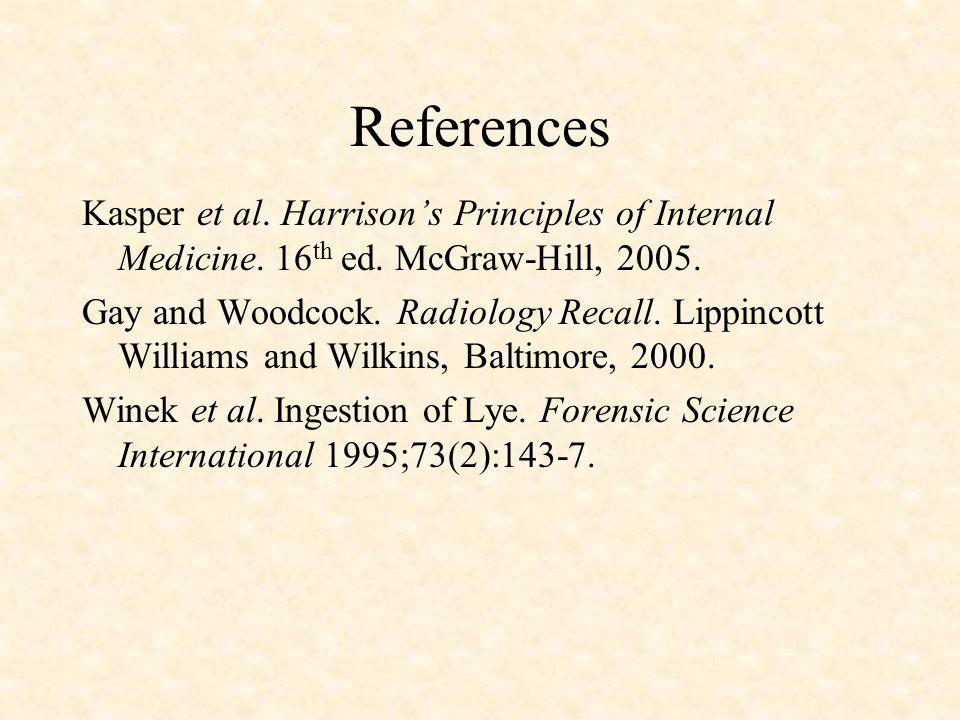 References Kasper et al. Harrison's Principles of Internal Medicine. 16 th ed. McGraw-Hill, 2005. Gay and Woodcock. Radiology Recall. Lippincott Willi