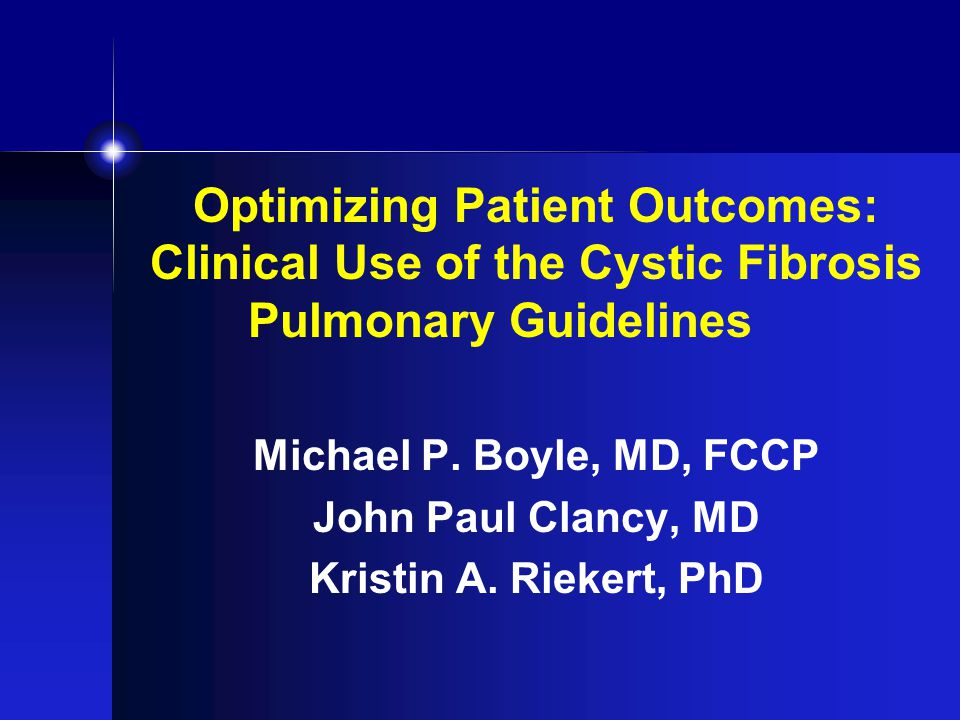 Optimizing Patient Outcomes: Clinical Use of the Cystic Fibrosis Pulmonary Guidelines Michael P.