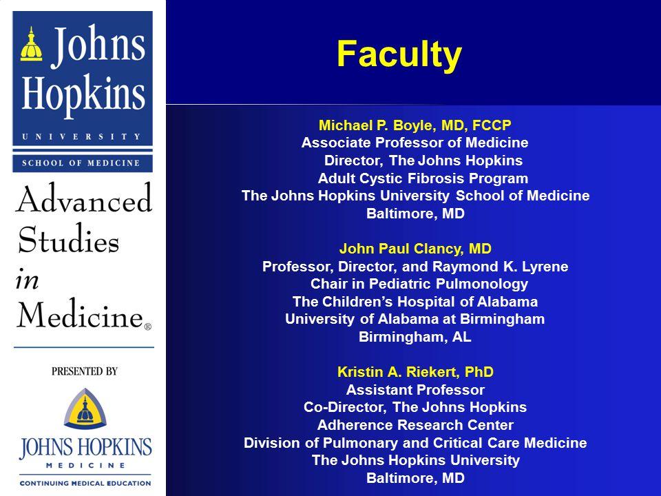 Michael P. Boyle, MD, FCCP Associate Professor of Medicine Director, The Johns Hopkins Adult Cystic Fibrosis Program The Johns Hopkins University Scho