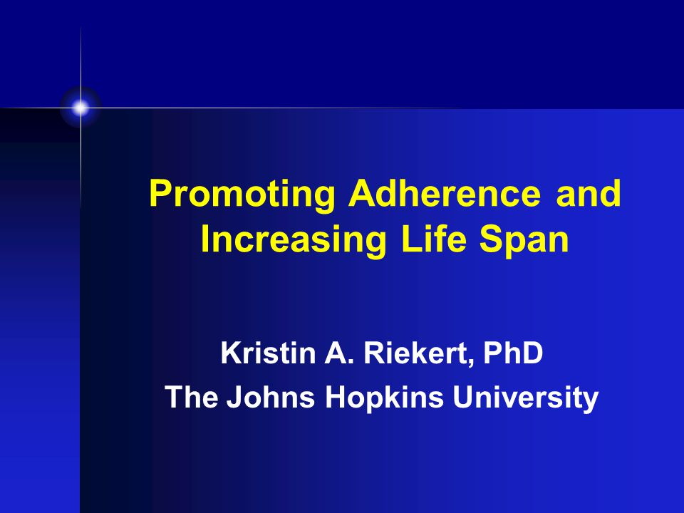 Promoting Adherence and Increasing Life Span Kristin A. Riekert, PhD The Johns Hopkins University
