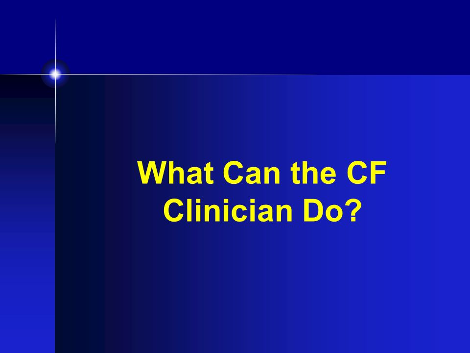 What Can the CF Clinician Do