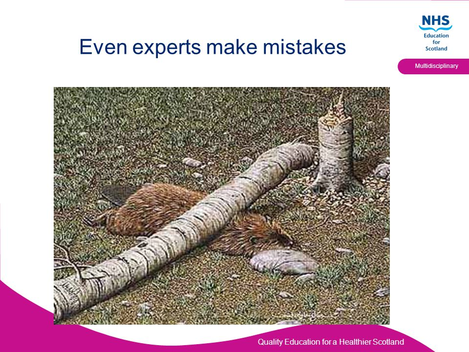 Quality Education for a Healthier Scotland Multidisciplinary Even experts make mistakes