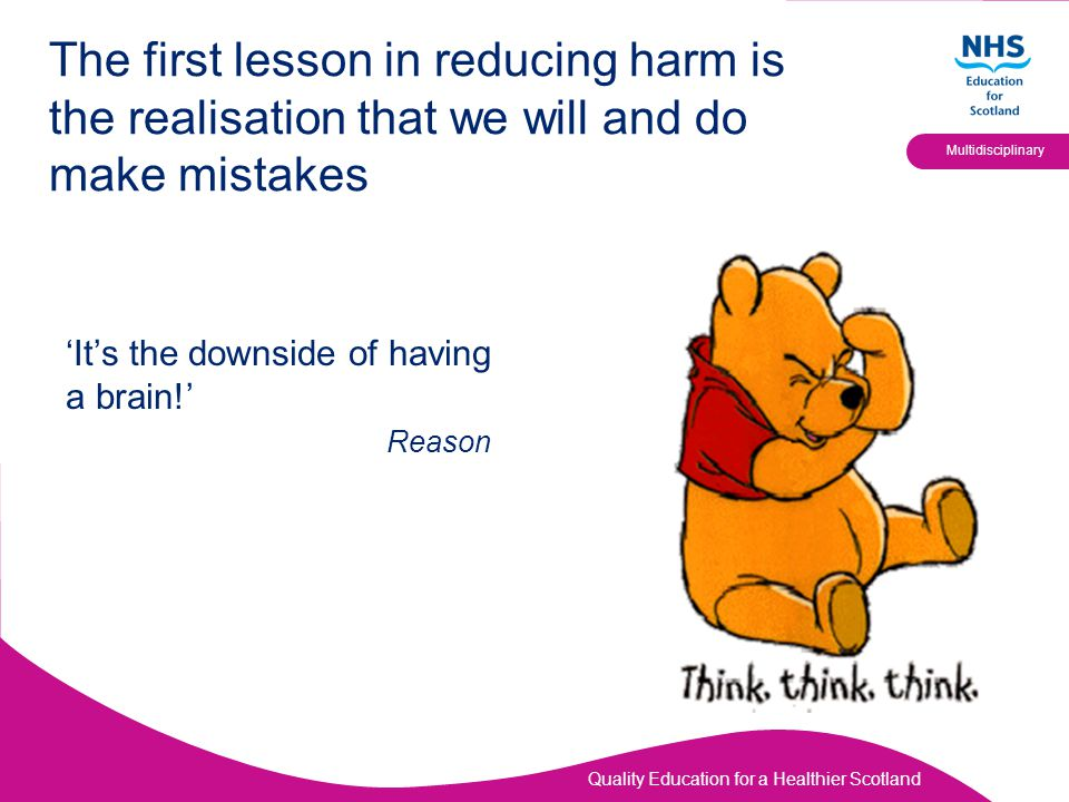 Quality Education for a Healthier Scotland Multidisciplinary The first lesson in reducing harm is the realisation that we will and do make mistakes 'I