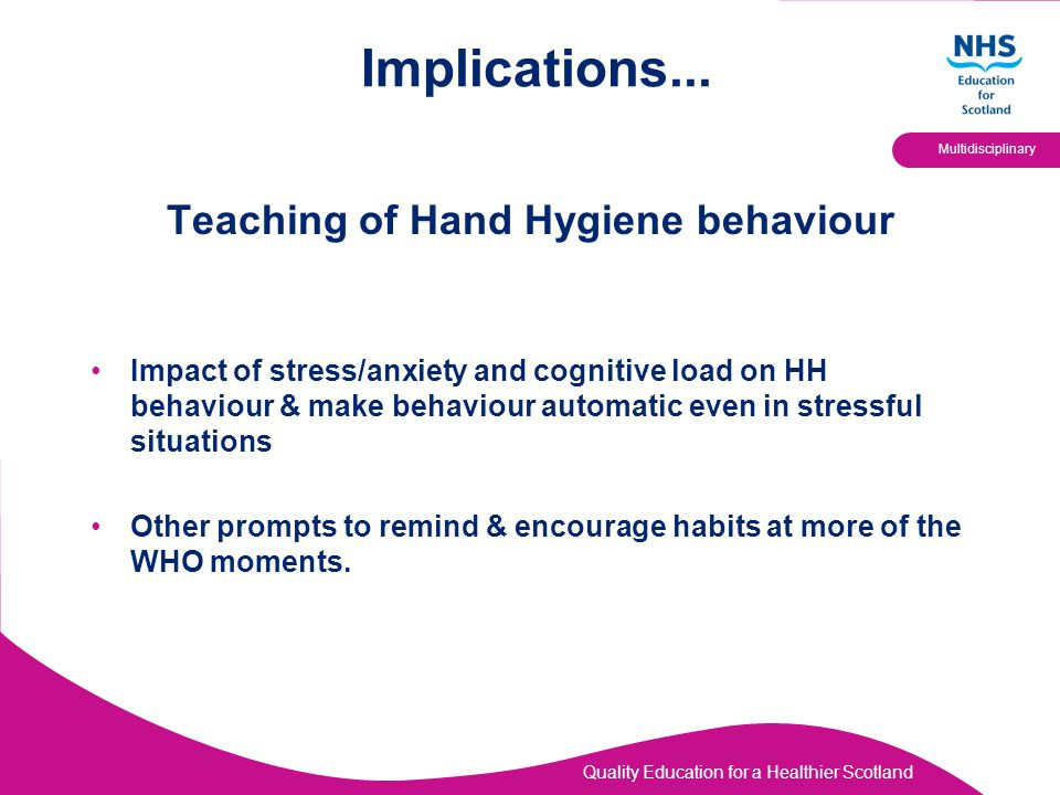Quality Education for a Healthier Scotland Multidisciplinary Implications... Teaching of Hand Hygiene behaviour Impact of stress/anxiety and cognitive