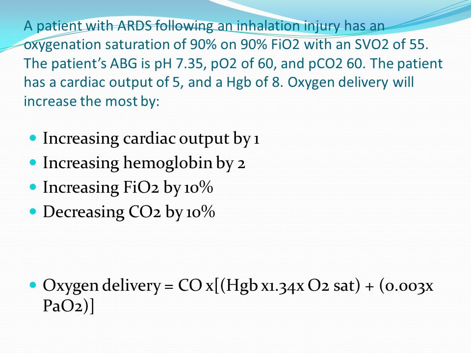 A patient with ARDS following an inhalation injury has an oxygenation saturation of 90% on 90% FiO2 with an SVO2 of 55.