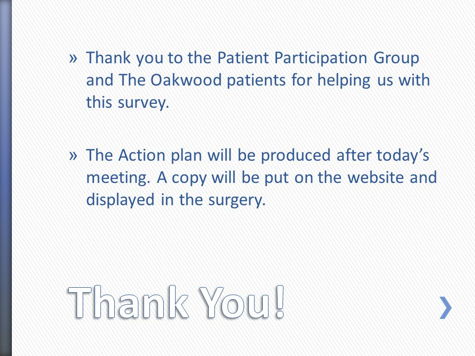 » Thank you to the Patient Participation Group and The Oakwood patients for helping us with this survey.