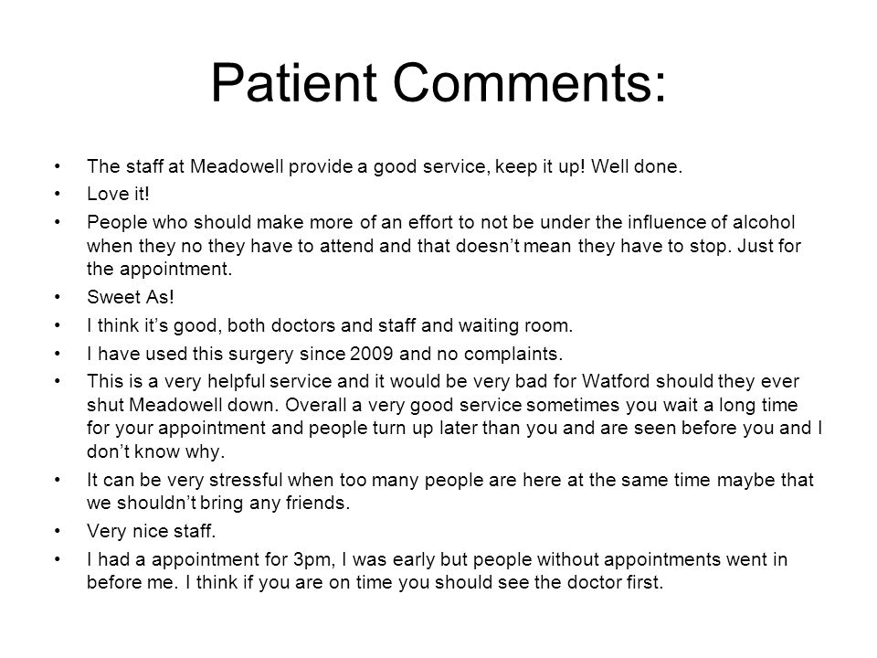 Patient Comments: The staff at Meadowell provide a good service, keep it up.