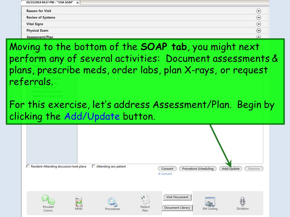 Moving to the bottom of the SOAP tab, you might next perform any of several activities: Document assessments & plans, prescribe meds, order labs, plan