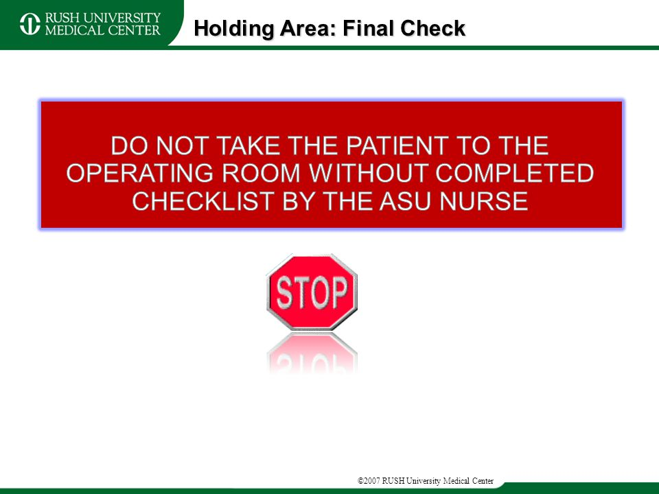 ©2007 RUSH University Medical Center Holding Area: Final Check