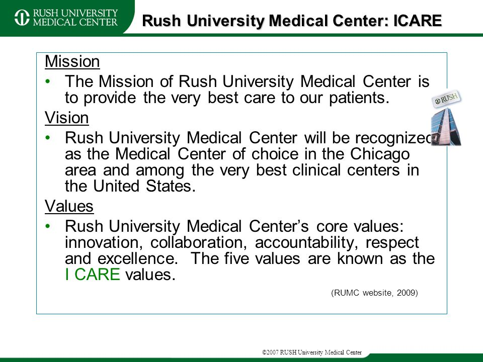 ©2007 RUSH University Medical Center Mission The Mission of Rush University Medical Center is to provide the very best care to our patients.