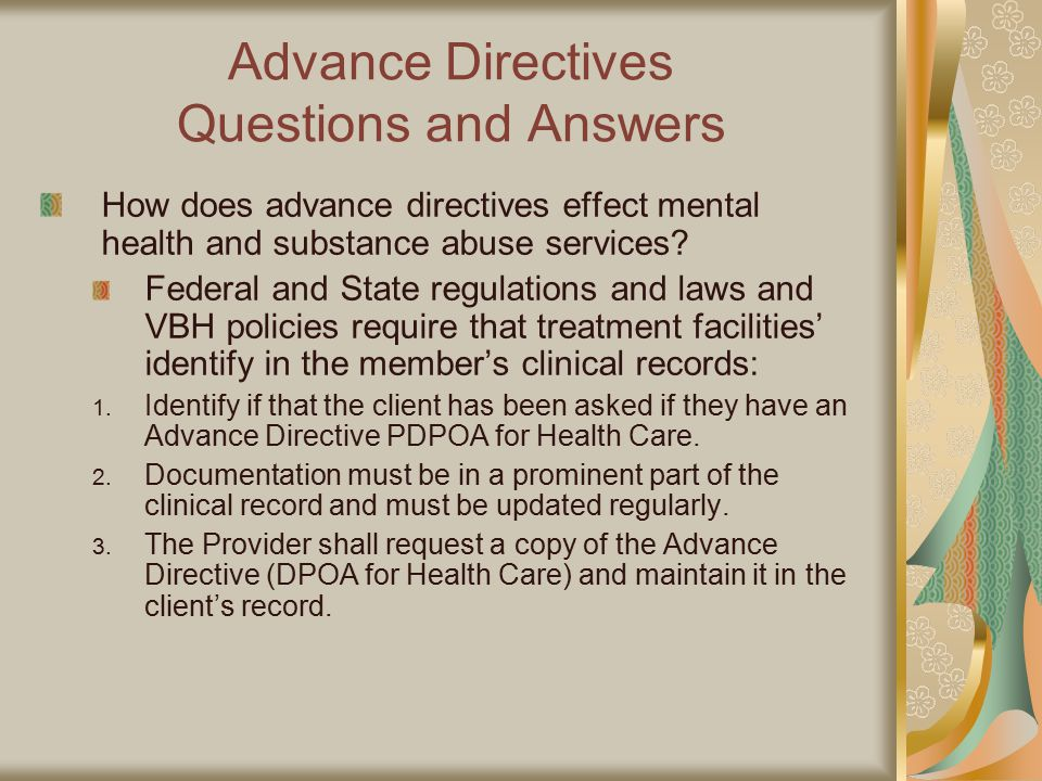 Advance Directives Questions and Answers How does advance directives effect mental health and substance abuse services.