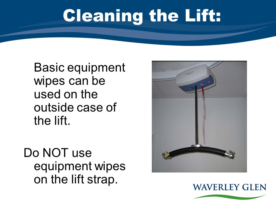 Cleaning the Lift: Basic equipment wipes can be used on the outside case of the lift.