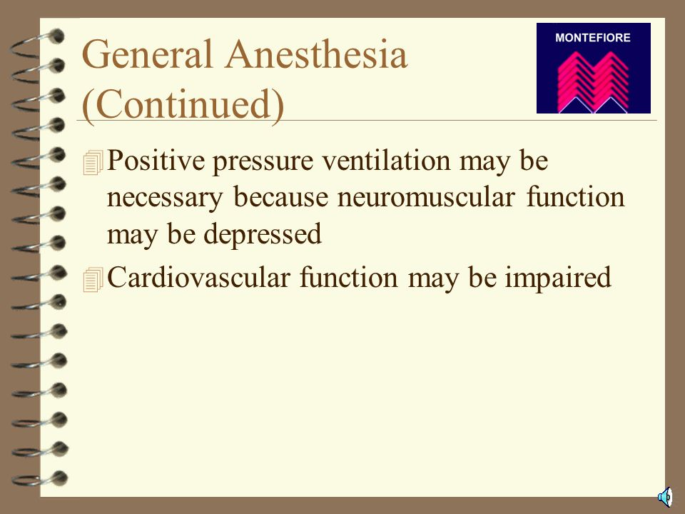 General Anesthesia 4 Drug-induced loss of consciousness 4 Cannot be aroused following repeated or painful stimulation 4 Ventilatory function is often