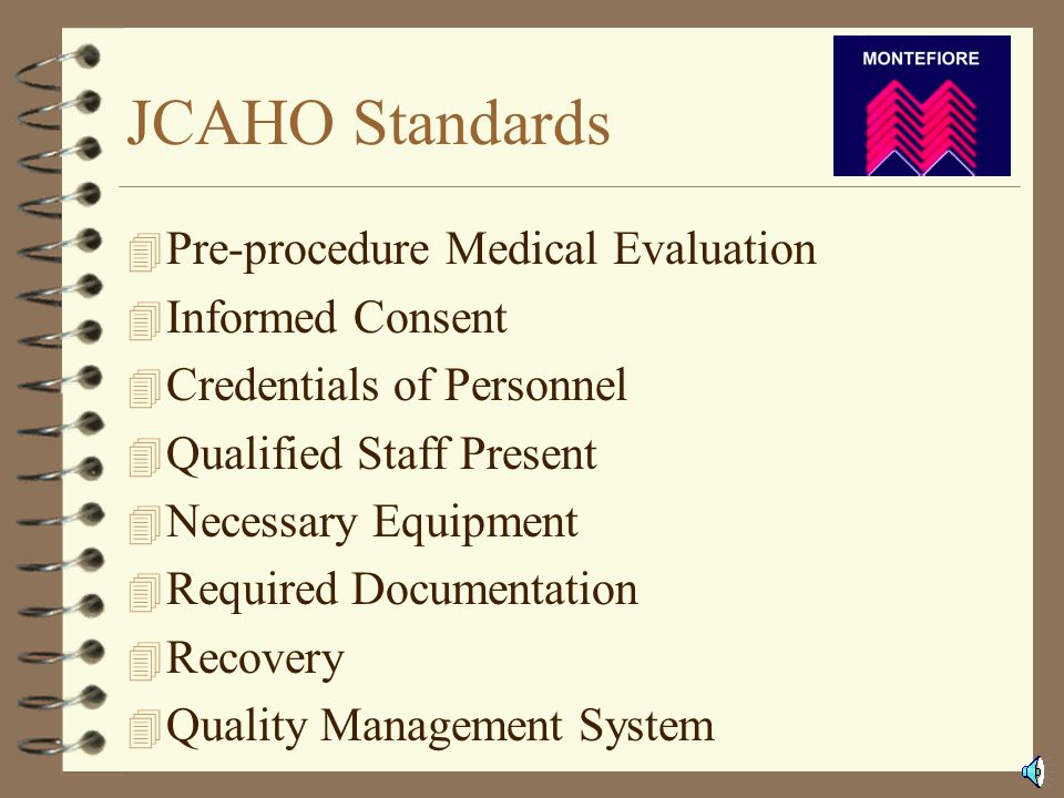 JCAHO JCAHO (Joint Commission on Accreditation of Healthcare Organizations) directs institutions to develop individual policies, protocols and procedures and provides direction for the content.