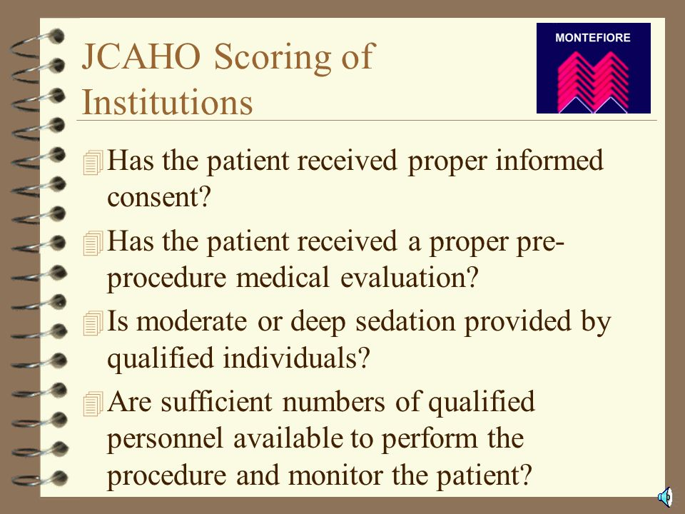 JCAHO Standards 4 Pre-procedure Medical Evaluation 4 Informed Consent 4 Credentials of Personnel 4 Qualified Staff Present 4 Necessary Equipment 4 Required Documentation 4 Recovery 4 Quality Management System