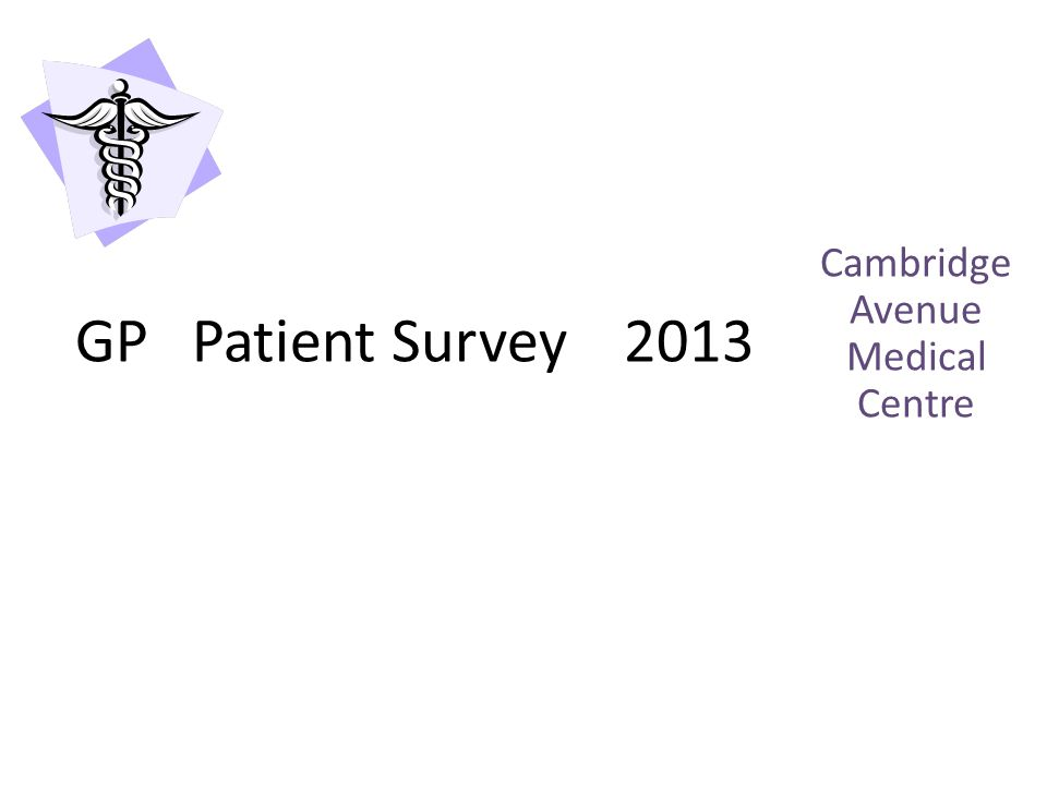 Cambridge Avenue Medical Centre GP Patient Survey 2013