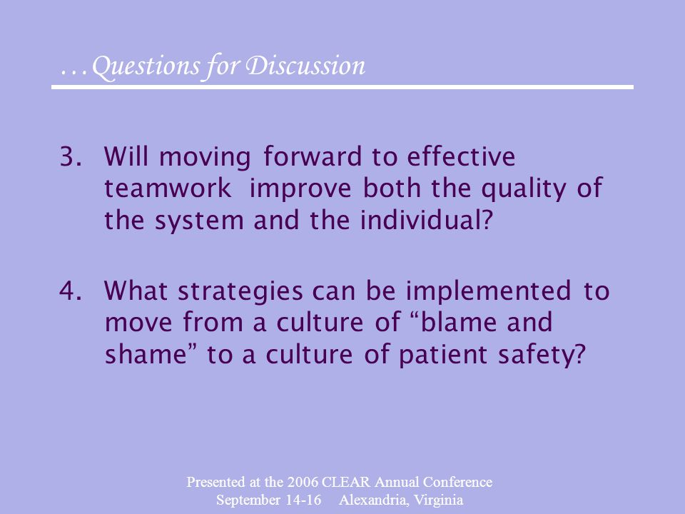 Presented at the 2006 CLEAR Annual Conference September 14-16 Alexandria, Virginia 3.Will moving forward to effective teamwork improve both the quality of the system and the individual.