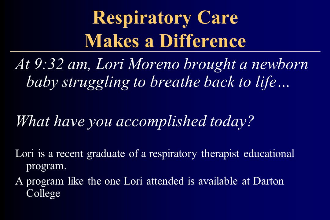 Respiratory Care Makes a Difference At 9:32 am, Lori Moreno brought a newborn baby struggling to breathe back to life… What have you accomplished today.