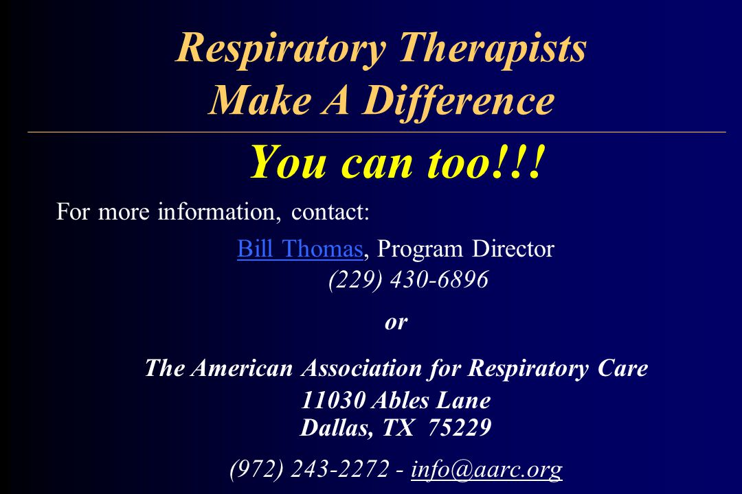 Respiratory Therapists Make A Difference You can too!!! For more information, contact: Bill ThomasBill Thomas, Program Director (229) 430-6896 or The