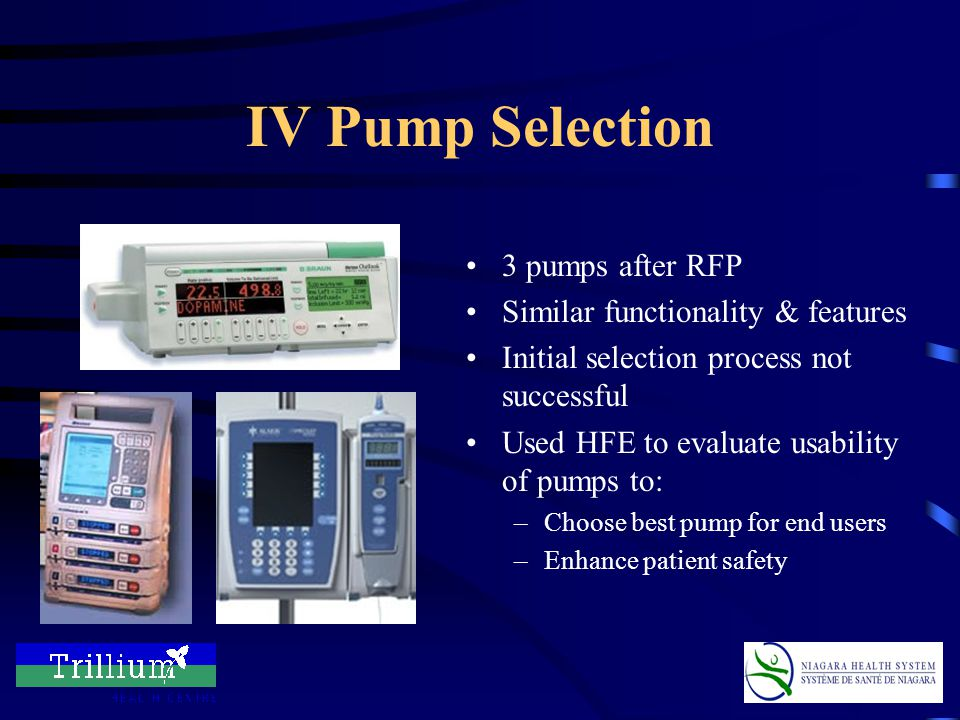 Background –Over 500 general-purpose IV pumps in hospital –Existing contract expiring –Need for smart features for patient safety Dose-error reduction Automated programming –Need for standard pump across hospital IV Pump Selection