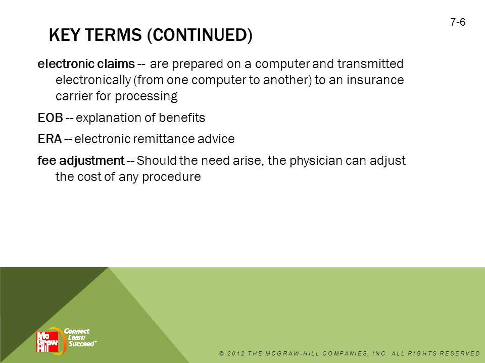 KEY TERMS (CONTINUED) electronic claims -- are prepared on a computer and transmitted electronically (from one computer to another) to an insurance ca