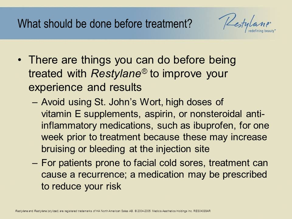 Restylane and Restylane (stylized) are registered trademarks of HA North American Sales AB. © 2004-2005 Medicis Aesthetics Holdings Inc. RES04089AR Wh