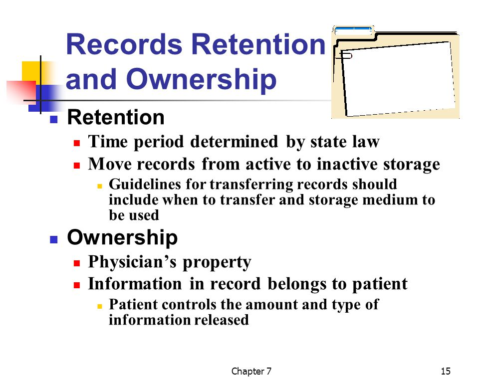 Chapter 715 Records Retention and Ownership Retention Time period determined by state law Move records from active to inactive storage Guidelines for