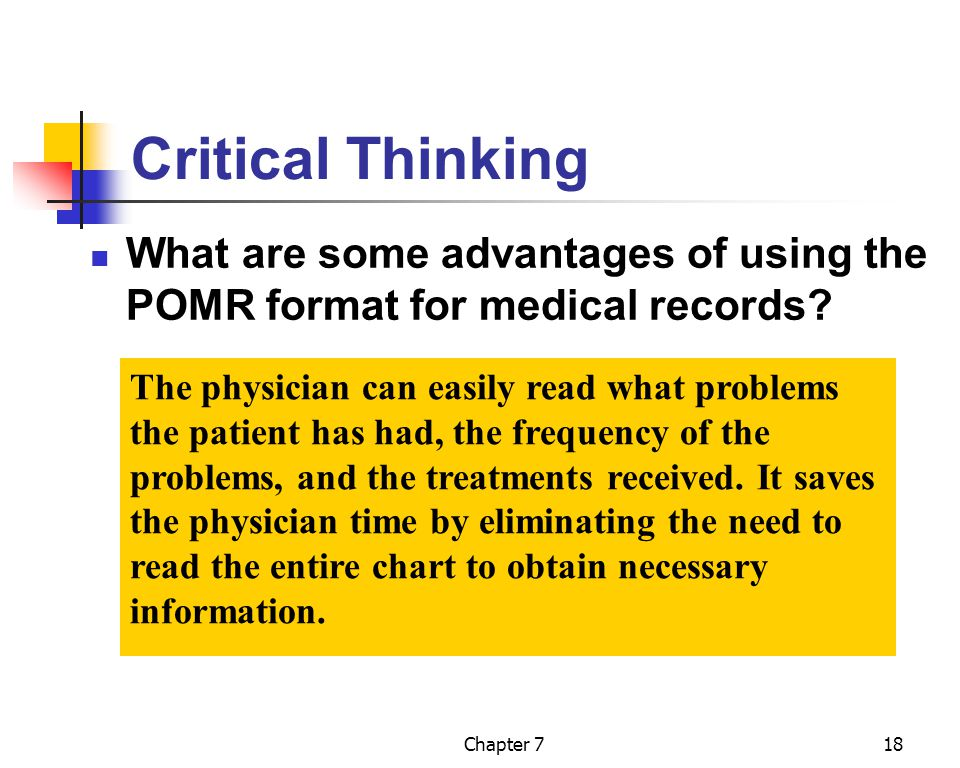 Chapter 718 Critical Thinking What are some advantages of using the POMR format for medical records? The physician can easily read what problems the p