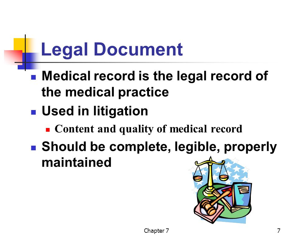 Chapter 77 Legal Document Medical record is the legal record of the medical practice Used in litigation Content and quality of medical record Should b