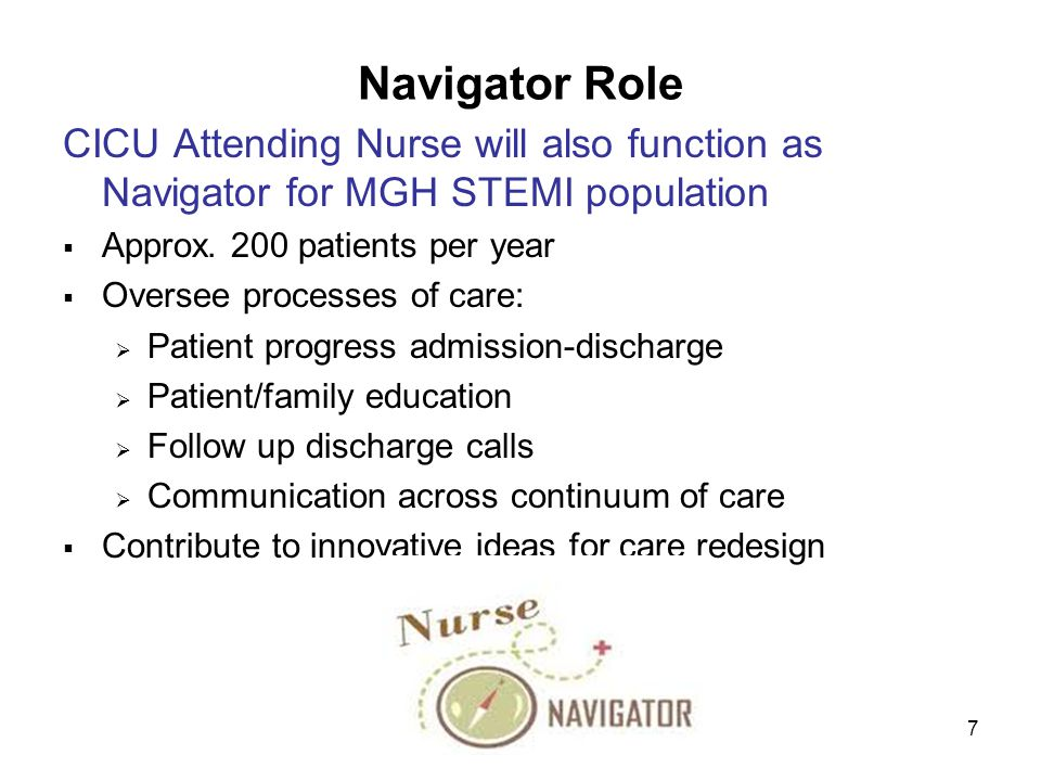 7 Navigator Role CICU Attending Nurse will also function as Navigator for MGH STEMI population  Approx.