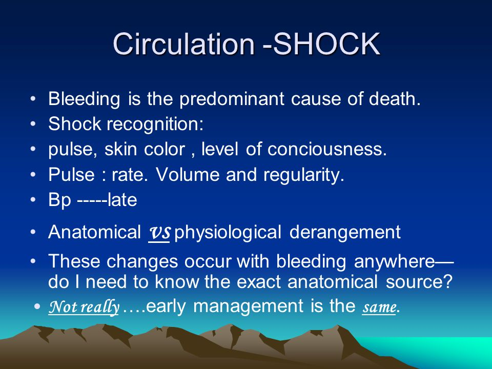 Circulation -SHOCK Bleeding is the predominant cause of death. Shock recognition: pulse, skin color, level of conciousness. Pulse : rate. Volume and r