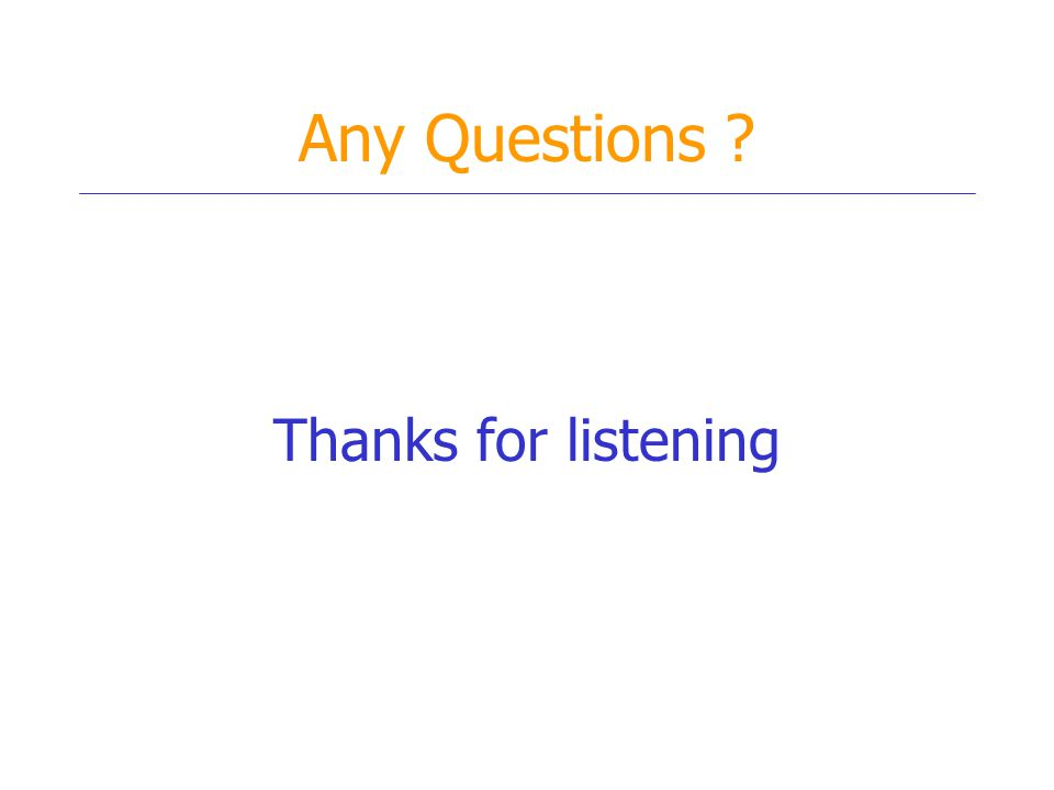 Any Questions Thanks for listening