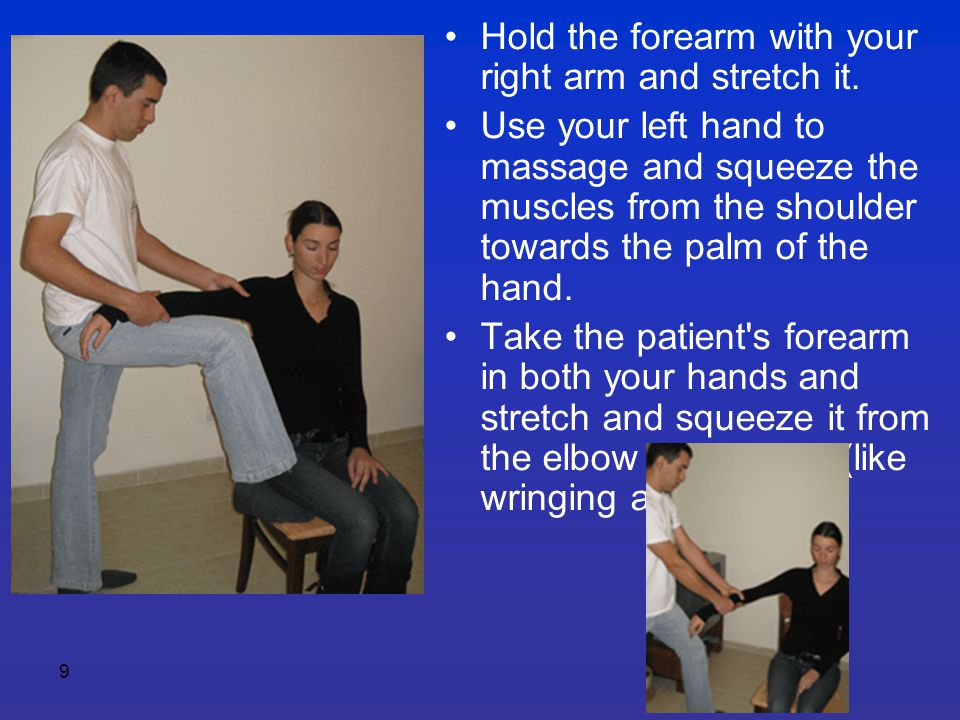 9 Hold the forearm with your right arm and stretch it. Use your left hand to massage and squeeze the muscles from the shoulder towards the palm of the