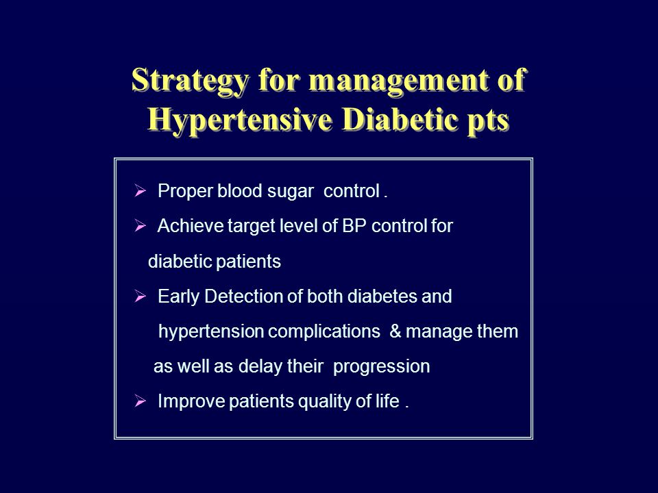 Target levels of blood pressure in patients with Diabetes Target levels of blood pressure in patients with Diabetes The UKPDS and the Hypertension Optimal Treatment (HOT) trial both demonstrated improved outcomes, especially in preventing stroke, in patients assigned to lower blood pressure targets.