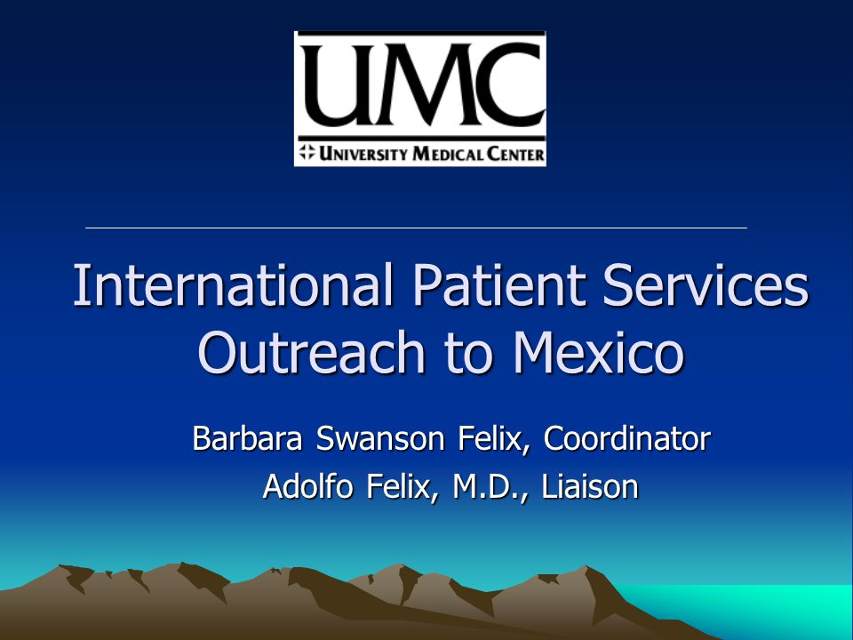 Mexico Outreach The Mexico Outreach Program is based on the premise, that through collaborative efforts between UMC and the various components of the Mexican healthcare system, it is possible to provide enhanced continuity of care at a lower cost to the patient while being more efficient in the use of UMC resources.