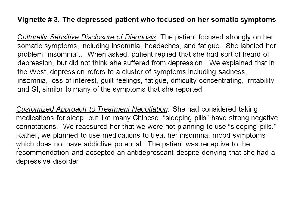 Vignette # 3. The depressed patient who focused on her somatic symptoms Culturally Sensitive Disclosure of Diagnosis: The patient focused strongly on