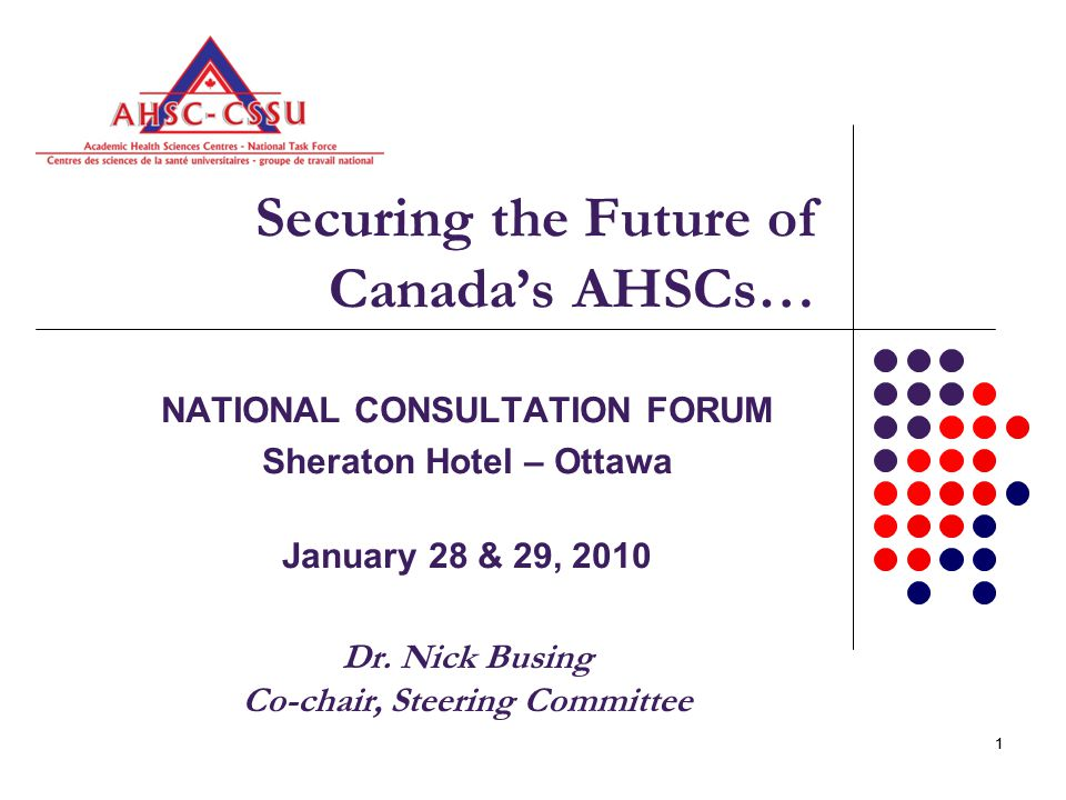 11 Securing the Future of Canada's AHSCs… NATIONAL CONSULTATION FORUM Sheraton Hotel – Ottawa January 28 & 29, 2010 Dr.