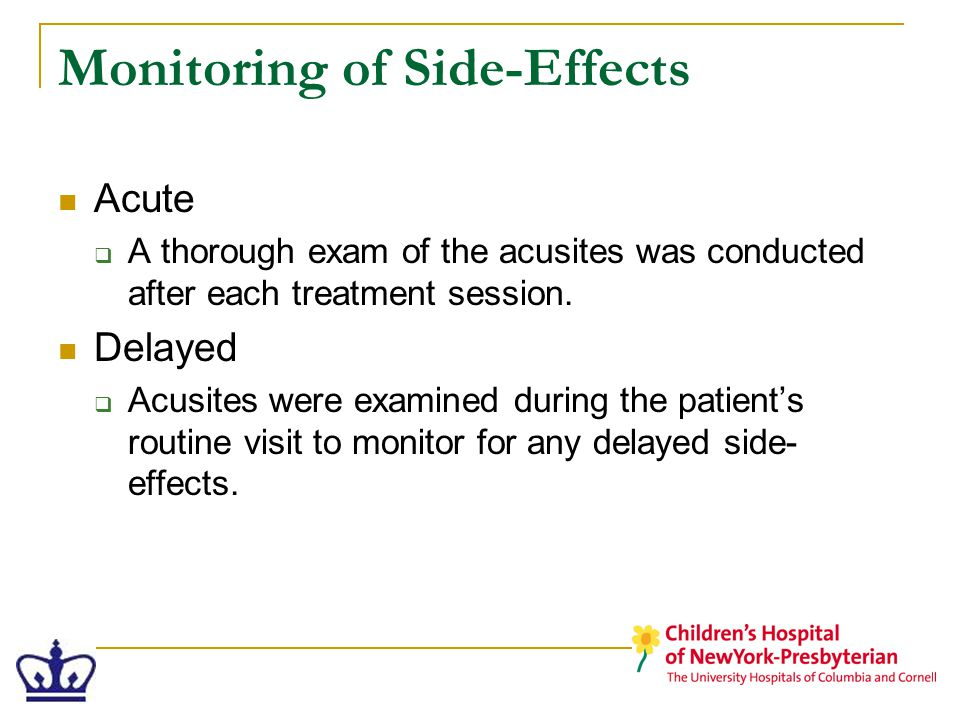 Monitoring of Side-Effects Acute  A thorough exam of the acusites was conducted after each treatment session. Delayed  Acusites were examined during