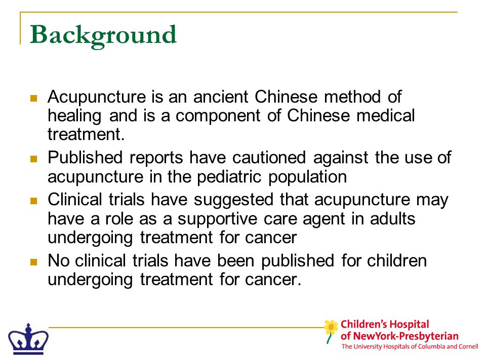 Background Acupuncture is an ancient Chinese method of healing and is a component of Chinese medical treatment.