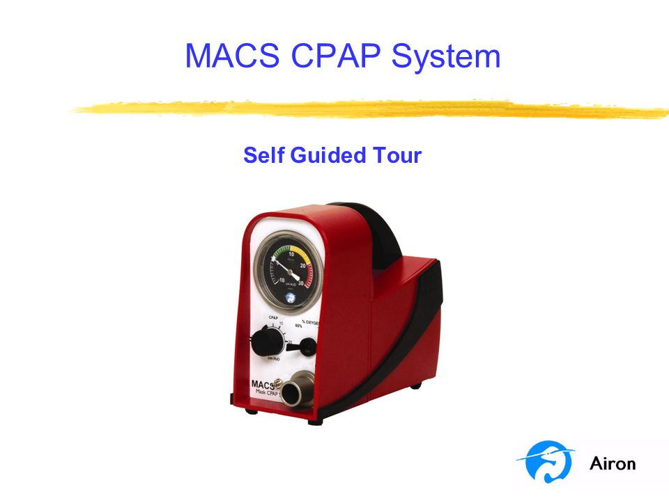 Program Objectives MACS CPAP System self guided tour, objectives completed so far: þDescribe the main operating features of MACS þIdentify the controls and connections þDescribe the patient circuit With an understanding of MACS's capabilities, let's look at patient application.