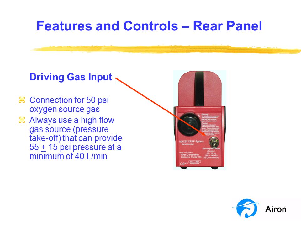 Features and Controls – Rear Panel Air Entrainment zAmbient air is entrained for internal gas mixing zExternal housing contains air filter zAir filter replacement is part of the preventative maintenance