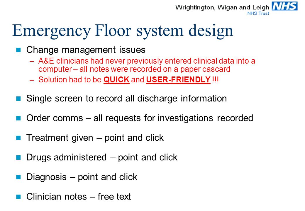 Emergency Floor system design Change management issues –A&E clinicians had never previously entered clinical data into a computer – all notes were rec