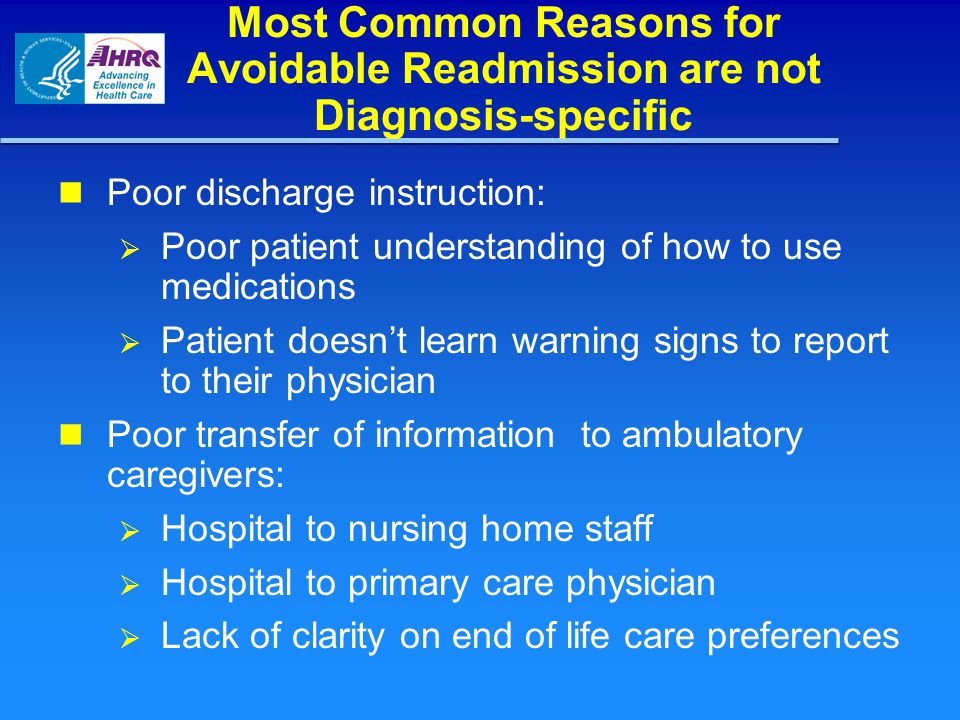 Most Common Reasons for Avoidable Readmission are not Diagnosis-specific Poor discharge instruction:  Poor patient understanding of how to use medica