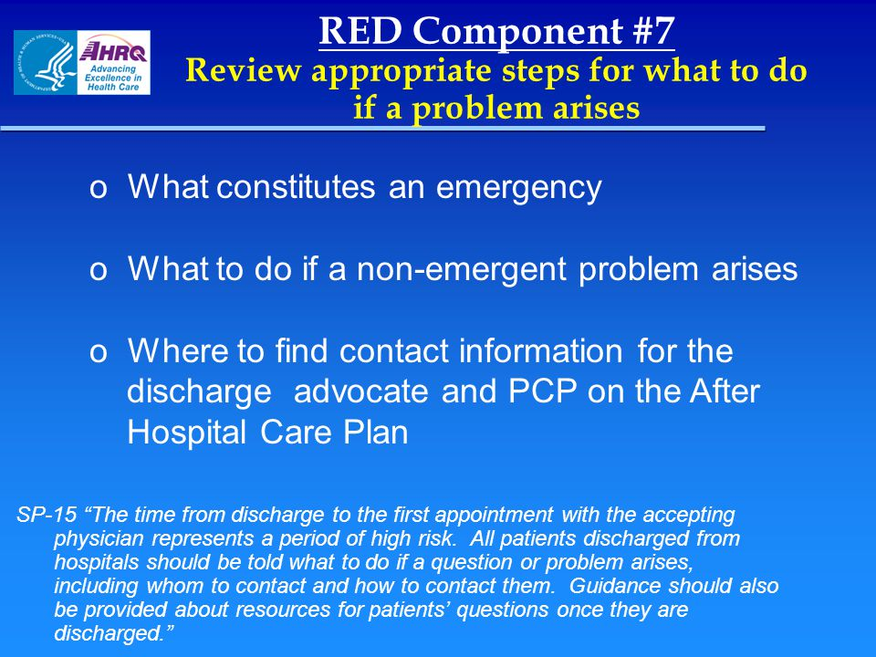 "RED Component #7 Review appropriate steps for what to do if a problem arises SP-15 ""The time from discharge to the first appointment with the acceptin"