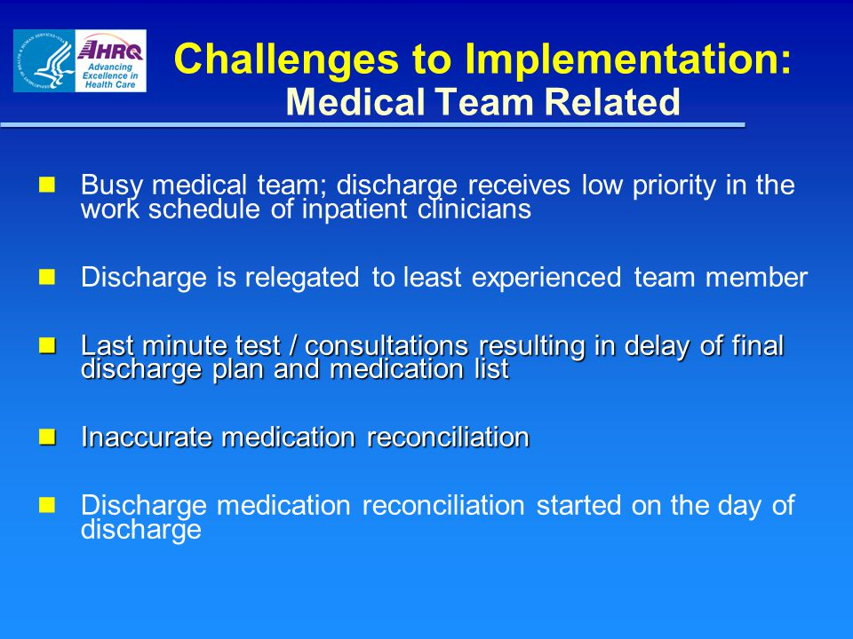 Challenges to Implementation: Medical Team Related Busy medical team; discharge receives low priority in the work schedule of inpatient clinicians Dis